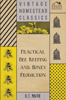 Practical Bee Keeping and Honey Production - D. T. Macfie
