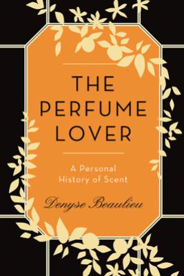 The Perfume Lover - Denyse Beaulieu