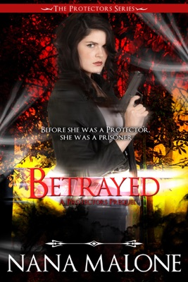 Betrayed (A Reluctant Protector Prequel) - Nana Malone pdf download