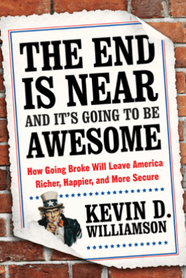 The End Is Near and It's Going to Be Awesome - Kevin D. Williamson
