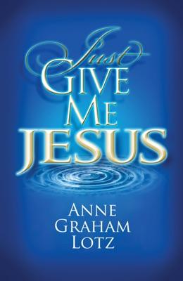 Just Give Me Jesus - Anne Graham Lotz pdf download