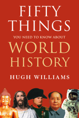 Fifty Things You Need to Know About World History - Hugh Williams