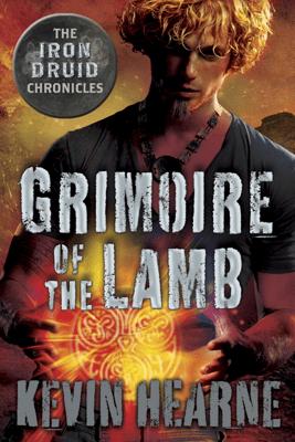 Grimoire of the Lamb: An Iron Druid Chronicles Novella - Kevin Hearne