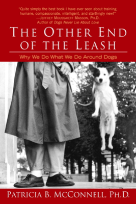 The Other End of the Leash - Patricia McConnell, Ph.D.,