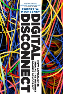 Digital Disconnect - Robert W. McChesney