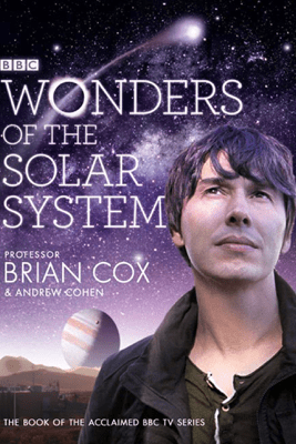 Wonders of the Solar System - Professor Brian Cox & Andrew Cohen