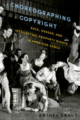 Choreographing Copyright - Anthea Kraut