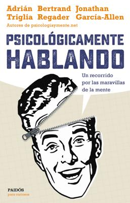 Psicológicamente hablando - Adrián Triglia, Jonathan García-Allen & Bertrand Regader pdf download