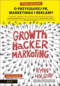 Growth Hacker Marketing. O przyszłości PR, marketingu i reklamy. Wydanie rozszerzone - Ryan Holiday pdf download