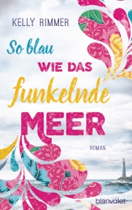 So blau wie das funkelnde Meer - Kelly Rimmer pdf download