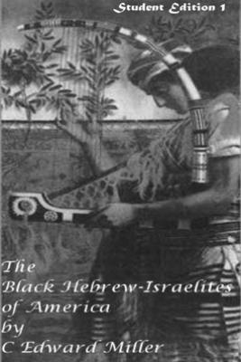 The Black Hebrew Israelite Student Edition - Rev. C Edward Miller