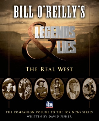 Bill O'Reilly's Legends and Lies: The Real West - David Fisher & Bill O'Reilly pdf download