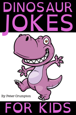 Dinosaur Jokes For Kids - Peter Crumpton
