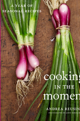 Cooking in the Moment - Andrea Reusing