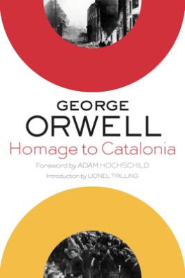 Homage to Catalonia - George Orwell, Adam Hochschild & Lionel Trilling