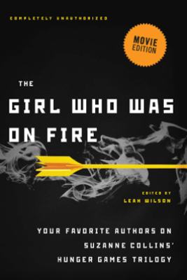 The Girl Who Was on Fire (Movie Edition) - Leah Wilson
