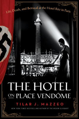 The Hotel on Place Vendome - Tilar J Mazzeo