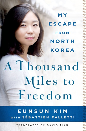 A Thousand Miles to Freedom by Eunsun Kim, Sébastien Falletti & David Tian PDF Download