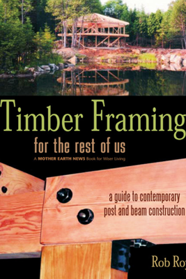 Timber Framing for the Rest of Us - Rob Roy
