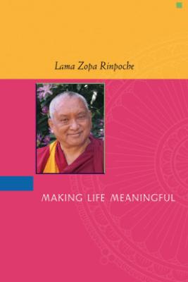 Making Life Meaningful - Lama Zopa Rinpoche