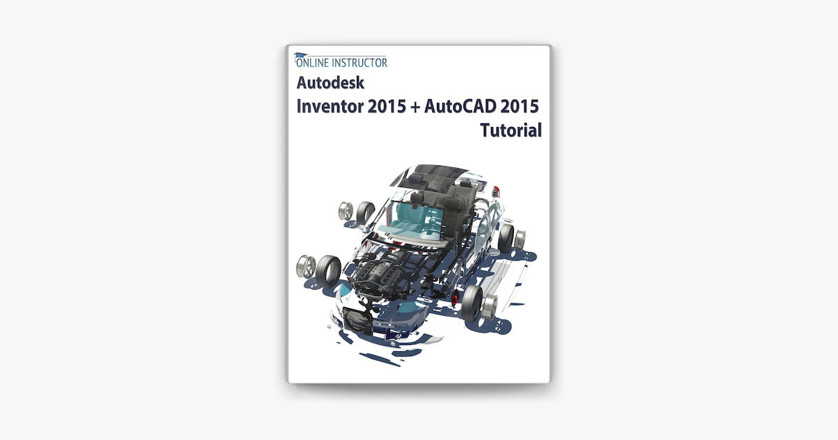 Autodesk Inventor 2015 + AutoCAD 2015 Tutorial in Apple Books