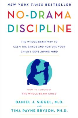 No-Drama Discipline - Daniel J. Siegel & Tina Payne Bryson