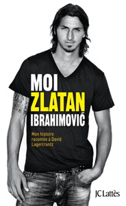 Moi, Zlatan Ibrahimovic - Zlatan Ibrahimović & David Lagercrantz pdf download