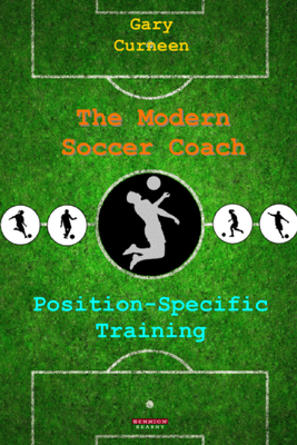 The Modern Soccer Coach: Position-Specific Training - Gary Curneen