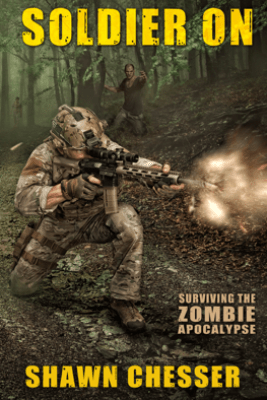 Surviving the Zombie Apocalypse: Soldier On - Shawn Chesser