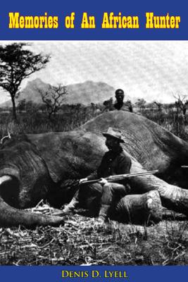 Memories of An African Hunter - Denis D. Lyell