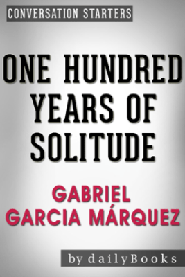 Conversation Starters for One Hundred Years of Solitude: A Novel by Gabriel Garcia Márquez - Daily Books