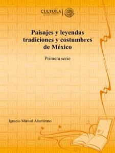 Paisajes y leyendas tradiciones y costumbres de México - Ignacio Manuel Altamirano pdf download