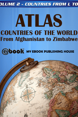 Atlas: Countries of the World From Afghanistan to Zimbabwe - Volume 2 - Countries from L to Z - My Ebook Publishing House