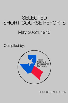 Selected Short Course Reports (May 20-21, 1940) First Digital Edition - Texas Society of Professional Surveyors