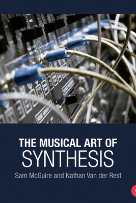 The Musical Art of Synthesis - Sam McGuire & Nathan Van der Rest