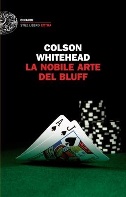 La nobile arte del bluff - Colson Whitehead pdf download