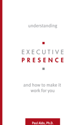 Understanding Executive Presence - Paul Aldo, Ph.D.