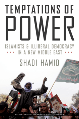 Temptations of Power - Shadi Hamid