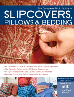 The Complete Photo Guide to Slipcovers, Pillows, and Bedding - Karen Erickson pdf download
