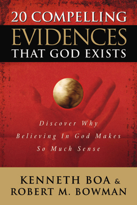 20 Compelling Evidences That God Exists - Ken Boa & Robert M. Bowman Jr. pdf download