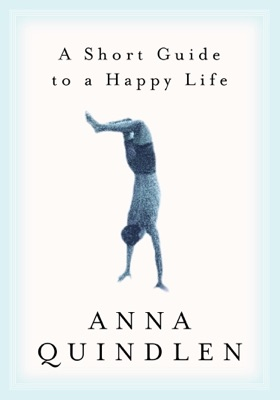 A Short Guide to a Happy Life - Anna Quindlen pdf download