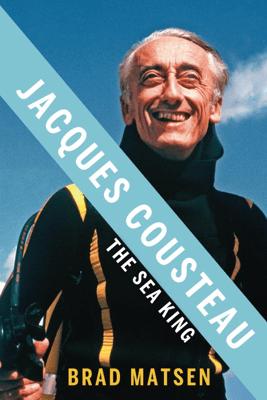 Jacques Cousteau - Brad Matsen