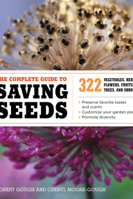 The Complete Guide to Saving Seeds - Robert E. Gough
