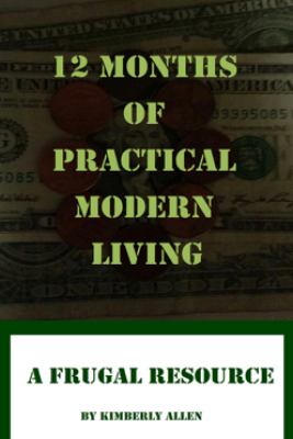 12 Months of Practical Modern Living: A Frugal Resource - Kimberly Allen