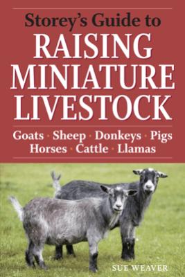 Storey's Guide to Raising Miniature Livestock - Sue Weaver