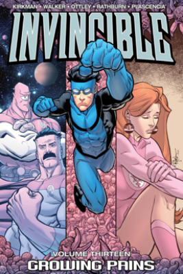 Invincible, Vol. 13: Growing Pains - Robert Kirkman, Rus Wooton, Fco Plascencia, Dave McCaig, Cliff Rathburn, Cory Walker, Ryan Ottley & Aubrey Sitterson