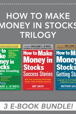 How to Make Money in Stocks Trilogy - William J. O'Neil, Matthew Galgani & Amy Smith