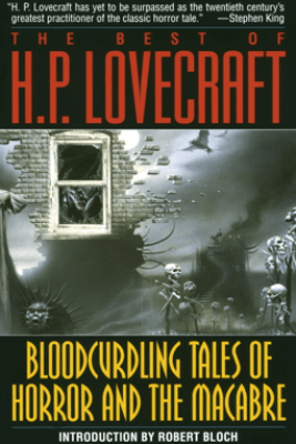 Bloodcurdling Tales of Horror and the Macabre: The Best of H. P. Lovecraft - H. P. Lovecraft