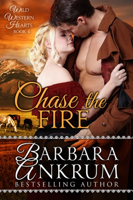 Chase the Fire (Wild Western Hearts Series, Book 4) - Barbara Ankrum pdf download