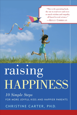 Raising Happiness - Christine Carter, Ph.D.